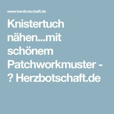 Knistertuch nähen...mit schönem Patchworkmuster - ♥ Herzbotschaft.de