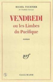 Michel Tournier : Vendredi Ou Les Limbes Du Pacifique. Gallimard.
