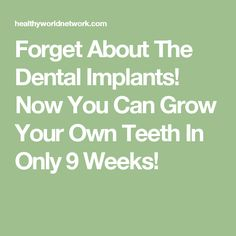 Forget About The Dental Implants! Now You Can Grow Your Own Teeth In Only 9 Weeks!