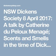 NSW Dickens Society 8 April 2017: A talk by Catherine du Peloux Menagé; Scents and Smells in the time of Dickens | NSW Dickens Society