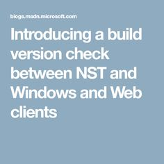 Introducing a build version check between NST and Windows and Web clients