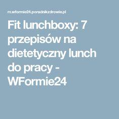 Fit lunchboxy: 7 przepisów na dietetyczny lunch do pracy - WFormie24