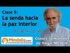 Clase 5: La senda hacia la paz interior, por Ramiro Calle. Enseñanzas Magistrales - Yoga Mental - YouTube