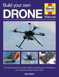 Build Your Own Drone Manual: The practical guide to safely building, operating and maintaining an Unmanned Aerial Vehicle (UAV) (Haynes Owners' Workshop Manual) Alex Elliott (Author) Build Your Own Drone, Build Drone, Drone For Sale, Military Operations, Drone Technology, Drone Quadcopter, Aerial Photography, Street Photography, Solar Power