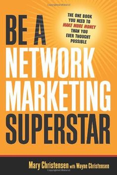 Be a Network Marketing Superstar: The One Book You Need to Make More Money Than You Ever Thought Possible - http://www.learnsale.com/sales-training/books-sales-training/be-a-network-marketing-superstar-the-one-book-you-need-to-make-more-money-than-you-ever-thought-possible-2/