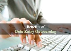 There are various benefits of data entry outsourcing, not just cost…