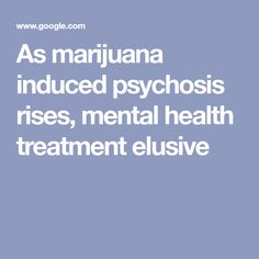As marijuana induced psychosis rises, mental health treatment elusive Substance Abuse Treatment, Mental Health Treatment, Robert Wood Johnson, Rehab Facilities, Mental Health Conditions, I Survived, Psychiatry, Student Gifts, Hard To Find