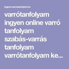 varrótanfolyam ingyen online varró tanfolyam szabás-varrás tanfolyam varrótanfolyam kezdőknek az interneten