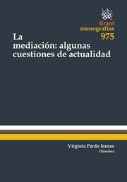 La mediación : algunas cuestiones de actualidad / directora, Virginia Pardo Iranzo; autores, Juan Montero Aroca ... [et al.].. -- Valencia : Tirant lo Blanch, 2015.