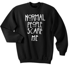 I WANT THIS! http://www.fittedera.com/collections/american-horror-story-freak-show-t-shirt/products/normal-people-scare-me-sweater-2