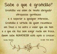 """Gratidão vai além de """"muito obrigado"""", ultrapassa gentilezas, e, é superior a qualquer interesse. Gratidão é virtude de quem re..."""
