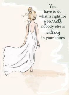 """""""You have to do what is right for yourself, nobody else is walking in your shoes."""" - Rose Hill Designs Beach Art - Walking in Your Shoes - Art for Girls - Art for Women - Inspirational Art Great Quotes, Quotes To Live By, Me Quotes, Inspirational Quotes, Motivational Quotes, Feel Good Quotes, Famous Quotes, Love Sick Quotes, Motivational Skills"""