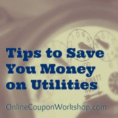 How to Save Money on Utilities - Some new ideas!!!