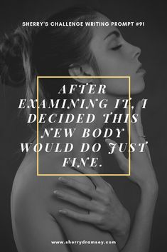 Writing Prompt - After examining it, I decided this new body would do just fine. I Decided, Im Trying, Writing Prompts, Have Fun, Writer, Fiction, Challenge, Let It Be, Sign Writer