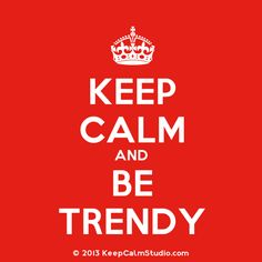 And be trendy