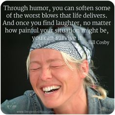 quote by Bill Cosby about the importance of laughter during difficult times.  Poster by Bergen and Assoiates in winnipeg, Manitoba
