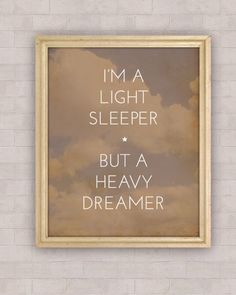Sleep lightly, dream heavily.