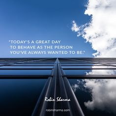 Today's a great day to behave as the person you've always wanted to be.