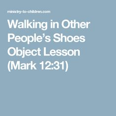 Walking in Other People's Shoes Object Lesson (Mark Youth Bible Lessons, Youth Group Lessons, Kids Church Lessons, Bible Object Lessons, Children Church, Youth Groups, Teen Sunday School Lessons, Childrens Sermons, Bible Study For Kids