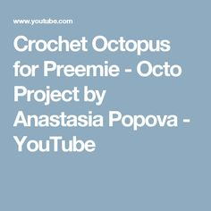 Crochet Octopus for Preemie - Octo Project by Anastasia Popova - YouTube