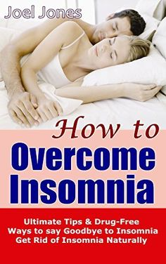 How to Overcome Insomnia: Ultimate Tips & Drug-Free Ways to say Goodbye to Insomnia, Get Rid of Insomnia Naturally (Best Foods, Habits, Diet, Recipes...) by Joel Jones, http://www.amazon.com/dp/B00MFT1JH2/ref=cm_sw_r_pi_dp_9O85tb0GERH7G