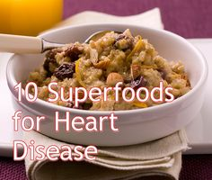 10 Superfoods for Heart Disease.