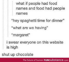 Shut up chocolate. I laughed way too long at this lol