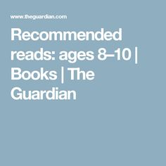 Recommended reads: ages 8–10 | Books | The Guardian