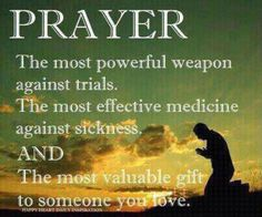Prayer is the most valuable gift to someone you love.