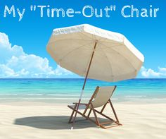 My -Time-Out- Chair minus the umbrella for me I'm wishing someone would send me to timeout