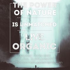 The power of Mother Nature is unmatched.  Eat #organic and live a #healthy lifestyle.