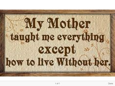 Never knew how hard it could be without you...someone healed me Mom..but I failed at SAVING her..
