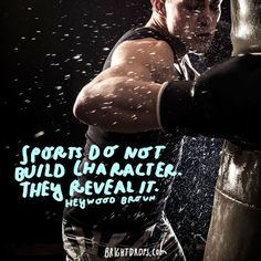 """Sports do not build character. They reveal it."" - Heywood Broun"