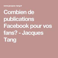 Combien de publications Facebook pour vos fans? - Jacques Tang