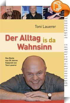 """Der Alltag is da Wahnsinn    ::  Über 30 Jahre ist er nun äußerst erfolgreich auf den Kabarettbühnen Bayerns und Österreichs unterwegs, hunderttausende haben sich köstlich über seine Erzählungen aus dem sogenannten """"ganz normalen"""" Alltag amüsiert. Toni Lauerer ist einer der ganz Großen des bayerischen Humors.  Grundlage seiner Liveprogramme waren und sind stets die Geschichten, die er in seinen Büchern, die längst alle zu Bestsellern geworden sind, aufgeschrieben hat. Jetzt, nach 30 Ja..."""