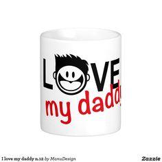 I love my daddy n.12 classic white coffee mug