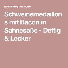 Schweinemedaillons mit Bacon in Sahnesoße - Deftig & Lecker