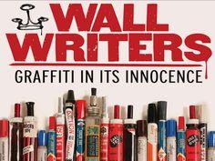 Wall Writers: Graffiti In Its Innocence (Kickstarter movie project)