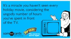 It's a miracle you haven't seen every holiday movie, considering the ungodly number of hours you've spent in front of the TV.