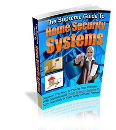 Your Supreme Guide To Home Security Systems $37.00