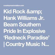 Kid Rock & Hank Williams Jr. Beam Southern Pride In Explosive 'Redneck Paradise' | Country Music Nation