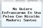 http://tecnoautos.com/wp-content/uploads/imagenes/tendencias/thumbs/no-quiero-enfrascarme-en-una-pelea-con-nicolas-maduro-santos.jpg Nicolas Maduro. No quiero enfrascarme en una pelea con Nicolás Maduro: Santos, Enlaces, Imágenes, Videos y Tweets - http://tecnoautos.com/actualidad/nicolas-maduro-no-quiero-enfrascarme-en-una-pelea-con-nicolas-maduro-santos/