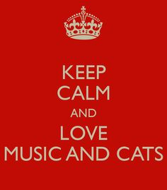 Keep calm and love music and cats