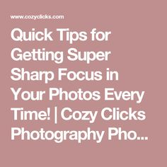 Quick Tips for Getting Super Sharp Focus in Your Photos Every Time!   Cozy Clicks Photography Phoenix Family and Child Photographer in Ahwatukee, Scottsdale and Phoenix Areas.