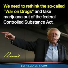 So true.  Not only has the war on drugs not worked but pot was put in the ridiculously restricted drugs bucket purely for political reasons, by noted loon, Richard Nixon. The drug is no more dangerous than alcohol (probably less) and researchers need access to it to see if elements of it can be used for possible cures for diseases and conditions - something they are forbidden to now.