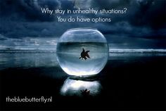 Why stay in unhealthy situations? The longer we let these situations continue, the more we feel limited in our options. The key to freedom is choosing your own happiness. Because you do have options. http://thebluebutterfly.nl/en/you-do-have-options/
