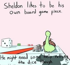 Sheldon likes to be his own board game piece