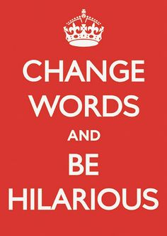 CHANGE WORDS & BE HILARIOUS