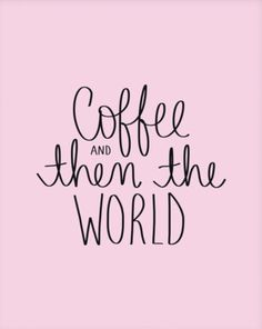 Coffee... and then the world! A little reminder each morning that you are capable of ANYTHING...after coffee! 8 x 10 inches. Print only, frame not included. Made by Dayna Langlois of Dayna Lee Collect