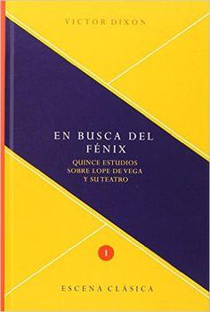 En busca del fénix : quince estudios sobre Lope de Vega y su teatro / Victor Dixon ; al cuidado de Almudena García González - Madrid : Iberoamericana ; Frankfurt am Main : Vervuert, 2013